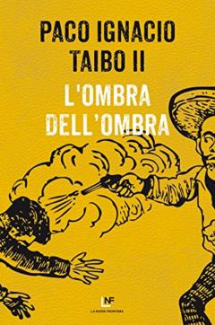 ombradellombraL'ombra dell'ombra, Paco Ignacio Taibo II (la Nuova Frontiera)