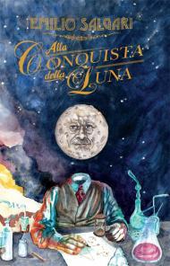 Emilio Salgari, Alla conquista della luna, Cliquot, 2016)
