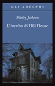 Shirley Jackson, L'incubo di Hill House (Adelphi, 2004)