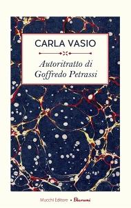 Carla Vasio, Autoritratto di Goffredo Petrassi (Mucchi Editore, 2017)