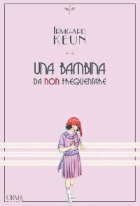 Irmgard Keun, Una bambina da non frequentare (L'orma editore)