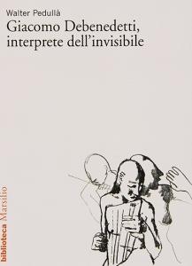 Giacomo Debenedetti, interprete dell'invisibile, Walter Pedullà (Marsilio)